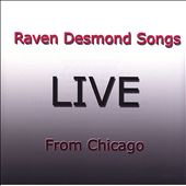 Raven Desmond Songs: Live from Chicago *