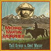Michael Martin Murphey: Tall Grass & Cool Water