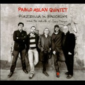 Pablo Aslan Ensemble/Pablo Aslan Quintet: Piazzolla In Brooklyn And The Rebirth Of Jazz Tango [Digipak] *