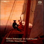 Robert Schumann: The Violin Sonatas / Ulf Wallin, violin; Roland Pontinen, piano