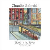 Claudia Schmidt: Bend in the River: Collected Songs [Digipak] *