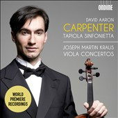 Joseph Martin Kraus: Viola Concertos / David Aaron Carpenter, viola
