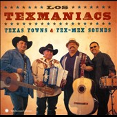 Los Texmaniacs: Texas Towns & Tex-Mex Sounds *