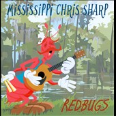 Mississippi Chris Sharp: Redbugs