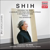 Shih: Crossing the River; Travels; The Separation; A Measure for Nine / Anu Komsi, soprano; Anika Vavic, piano