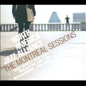 North America Jazz Alliance: The  Montreal Sessions