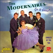The Modernaires: So It Goes! Singles of the '50s *