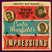 Curtis Mayfield & the Impressions/The Impressions: People Get Ready: The Best of Curtis Mayfield with the Impressions, 1961-1968