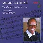 Music To Hear / Brian Kay, The Cheltenham Bach Choir