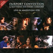 Fairport Convention/Matthews Southern Comfort: Live in Maidstone 1970 [Bonus DVD]