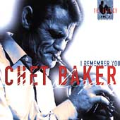 Chet Baker (Trumpet/Vocals/Composer): I Remember You: The Legacy, Vol. 2