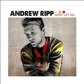 Andrew Ripp: Won't Let Go *