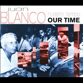 Nuestro Tiempo (Our Time) Music of Juan Blanco (1919-2008) Cuba's Electroacoustic Pioneer