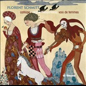 Florent Schmitt (1870-1958): Works for womens' chorus / Voix de femmes