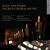 John Sheppard: Sacred Choral Music - Missa Cantate; Hymns, Responds, Antiphons / Choir of St. Mary's Cathedral