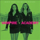 Original Soundtrack: Vampire Academy [Music from the Motion Picture]