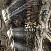 Vigilate! - works for choir by Byrd, Tallis, Phillips, Morley, Tomkins, White. Monteverdi Choir, Gardiner