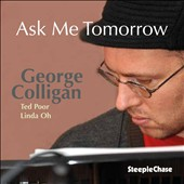 George Colligan: Ask Me Tomorrow