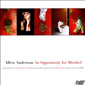 Allen Anderson: An Opportunity for Mischief / Curtis Macomber, Charles Curtis, Aleck Karis, David Russell, Thomas Warburton