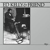 Ed Kelly/Pharoah Sanders: Ed Kelly & Friends