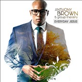 Anthony Brown (Vocals)/Anthony Brown & group therAPy: Everyday Jesus