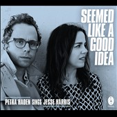 Jesse Harris (Guitar/Songwriter)/Petra Haden: Seemed like a Good Idea *