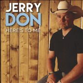 Jerry Don: Here's to Me