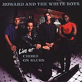 Howard & the White Boys: Live at Chord on Blues