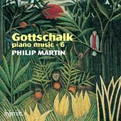 Gottschalk: Piano Music Vol 6 / Philip Martin