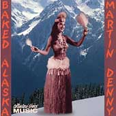 Martin Denny: Baked Alaska: The Cool Sounds of Martin Denny