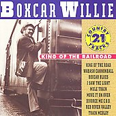 Boxcar Willie: King of the Railroad: 21 Country Tracks