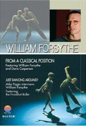 Forsythe, William:  From A Classical Position / Just Dancing Around [DVD]