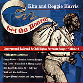 Kim & Reggie Harris: Get on Board: Underground Railroad and Civil War Songs, Vol. 2