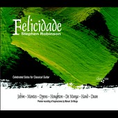 Felicidade: Jobin, Montes, Dyens, Houghton, Houghton et al. / Stephen Robinson, guitar
