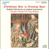 Christmas Now Is Drawing Near: English Folk Carols