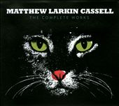 Matthew Larkin Cassell: The  Complete Works [Digipak]