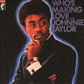 Johnnie Taylor: Who's Making Love...