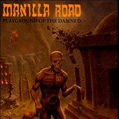 Manilla Road: Playground of the Damned *