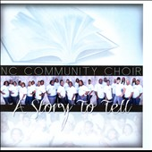 The North Carolina Community Mass Choir/NC Community Choir: A  Story to Tell