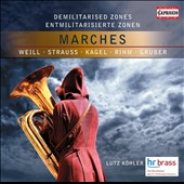 Demilitarised Zones: Marches - works by Weill, Strauss, Kagel, Rihm & Gruber / HR Brass