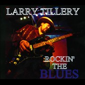 Larry Tillery: Rockin' the Blues [Digipak]