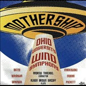 Mothership - Music of Mason Bates, Gershwin, Robert Moran, Joel Puckett, Grainger / OH University Wind Ens.
