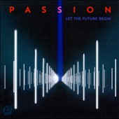 Passion (Christian): Let the Future Begin *