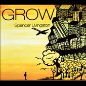 Spencer Livingston: Grow [Digipak]