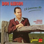 Don Gibson: Oh Lonesome Me: Singles Collection 1956-1962 *