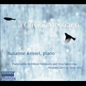 a Olivier Messiaen / Piano works by Olivier Messiaen and Toru Takemitsu / Susanne Kessel, piano
