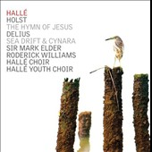 Holst: The Hymn of Jesus; Delius: Sea Drift & Cynara / Roderick Williams; Hallé Choir and Youth Choir