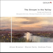 The Stream in the Valley' - Rare Irish & English Art Songs of Britten, Head & Ireland / Alison Browner & Sharon Carty, voices , Andreas Frese, piano