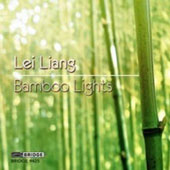 Lei Liang: Bamboo Lights / The Cicada Chamber Ensemble, SoundSCAPE, The JACK Quartet, et al.