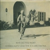 Darrell Katz/Darrell Katz & the JCA Orchestra: Why Do You Ride?